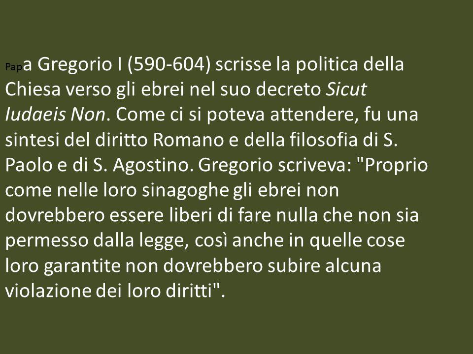 Papa Gregorio I (590-604) scrisse la politica della Chiesa verso gli ebrei nel suo decreto Sicut Iudaeis Non.