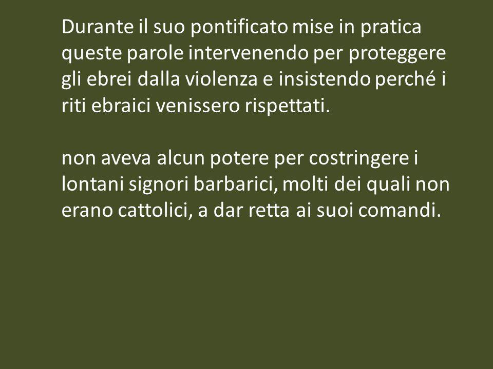 Durante il suo pontificato mise in pratica queste parole intervenendo per proteggere gli ebrei dalla violenza e insistendo perché i riti ebraici venissero rispettati.