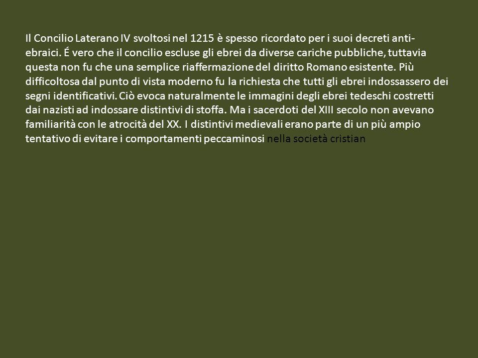 Il Concilio Laterano IV svoltosi nel 1215 è spesso ricordato per i suoi decreti anti-ebraici.