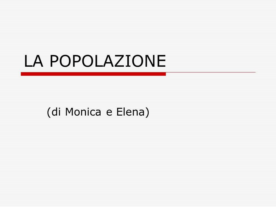 LA POPOLAZIONE (di Monica e Elena)