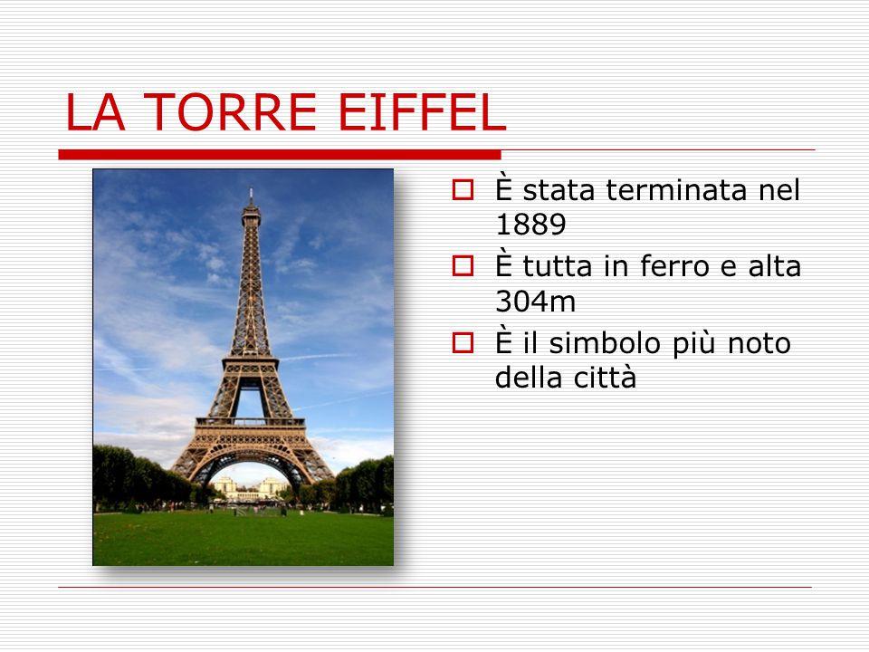LA TORRE EIFFEL È stata terminata nel 1889