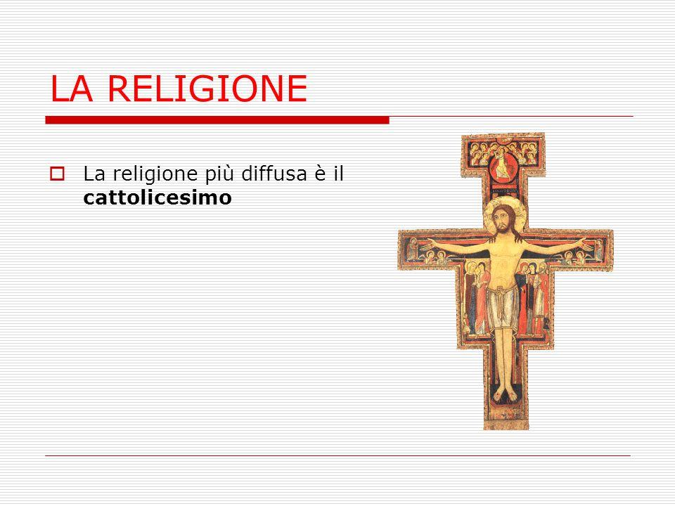 LA RELIGIONE La religione più diffusa è il cattolicesimo