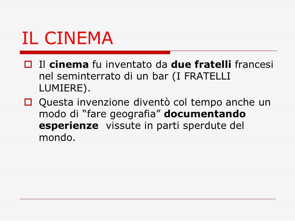 IL CINEMA Il cinema fu inventato da due fratelli francesi nel seminterrato di un bar (I FRATELLI LUMIERE).