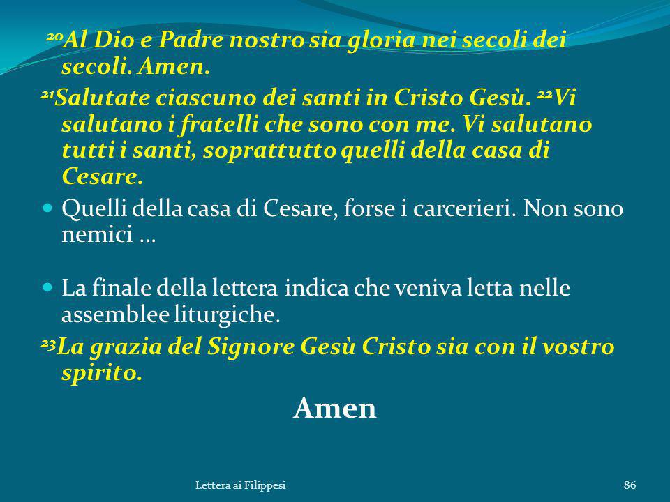 Amen 20Al Dio e Padre nostro sia gloria nei secoli dei secoli. Amen.