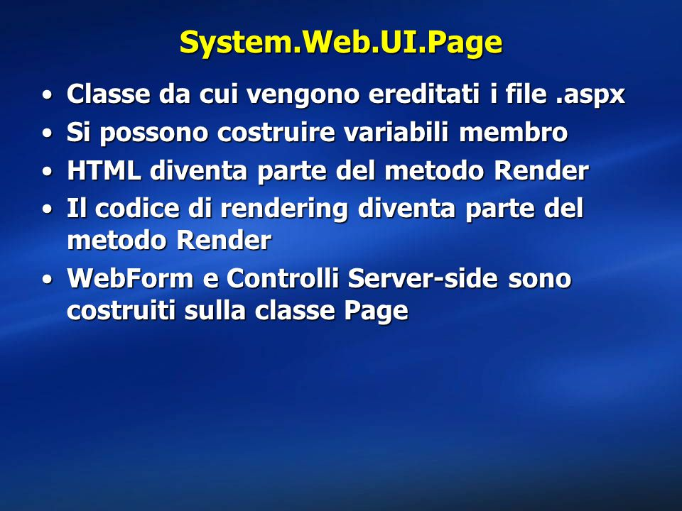 System.Web.UI.Page Classe da cui vengono ereditati i file .aspx