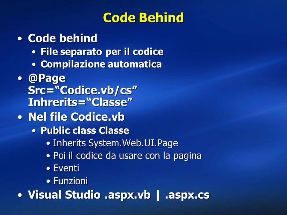 Code Behind Code behind @Page Src= Codice.vb/cs Inhrerits= Classe