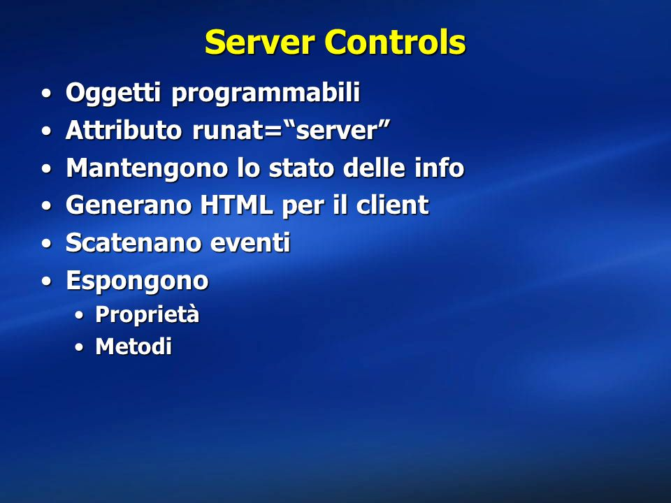 Server Controls Oggetti programmabili Attributo runat= server