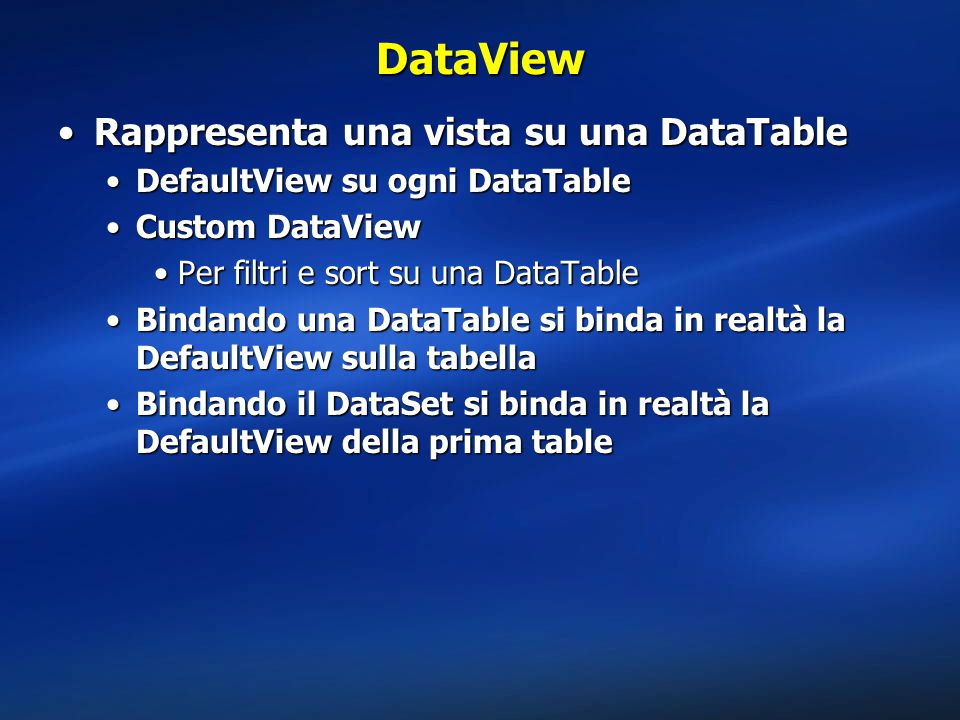 DataView Rappresenta una vista su una DataTable