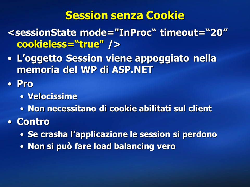Session senza Cookie <sessionState mode= InProc timeout= 20 cookieless= true />