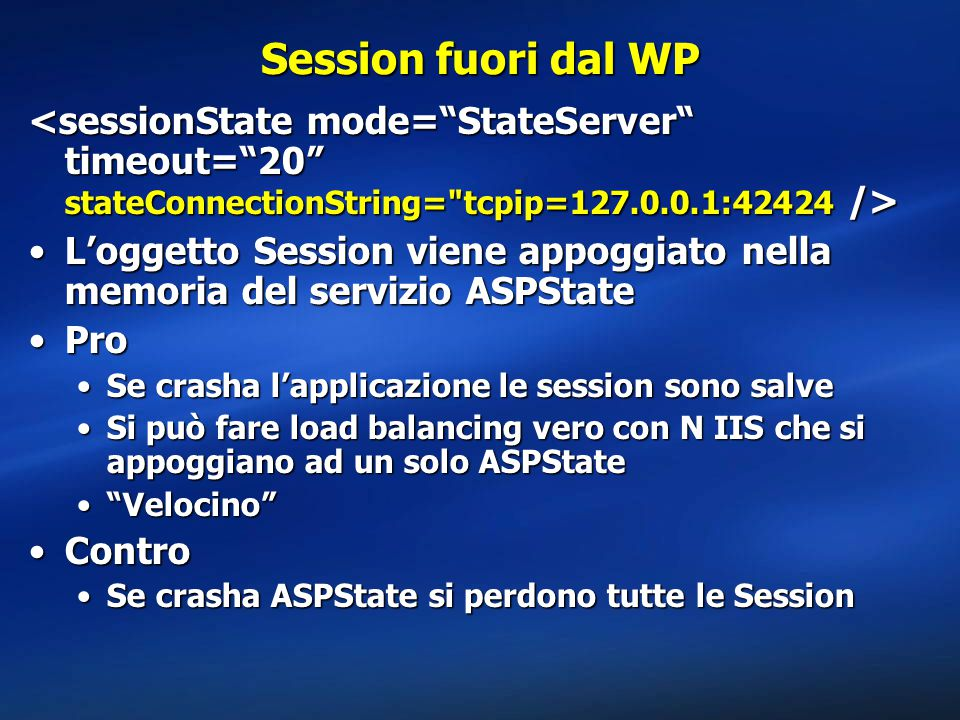 Session fuori dal WP <sessionState mode= StateServer timeout= 20 stateConnectionString= tcpip=127.0.0.1:42424 />