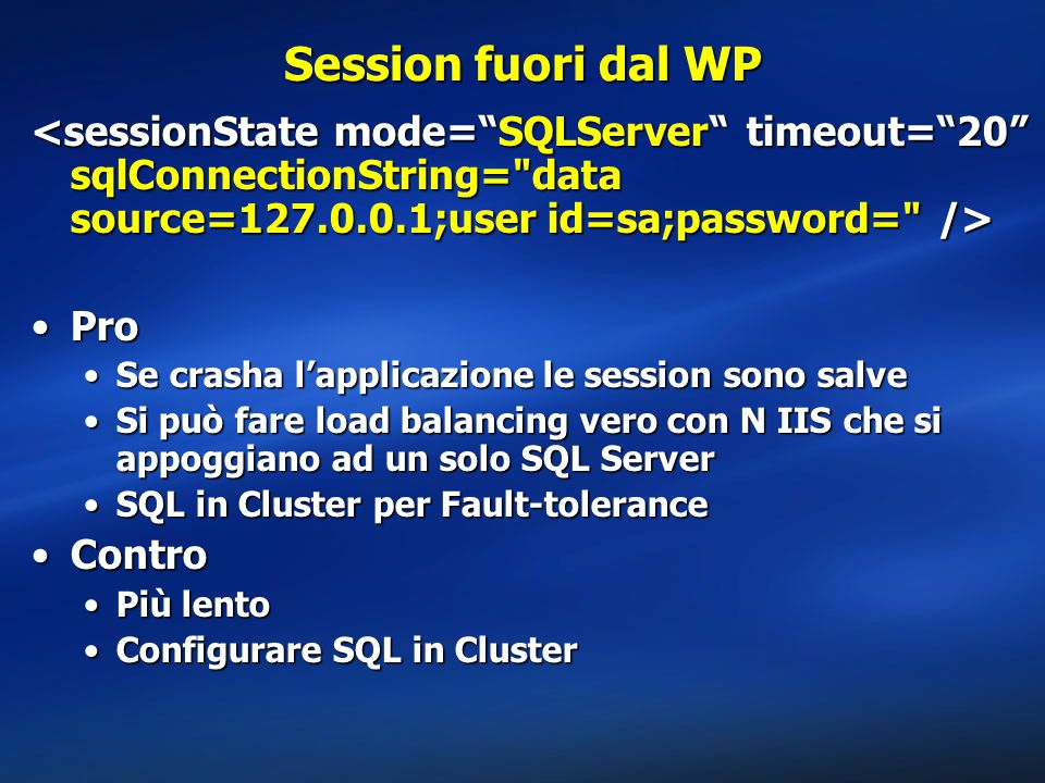Session fuori dal WP <sessionState mode= SQLServer timeout= 20 sqlConnectionString= data source=127.0.0.1;user id=sa;password= />