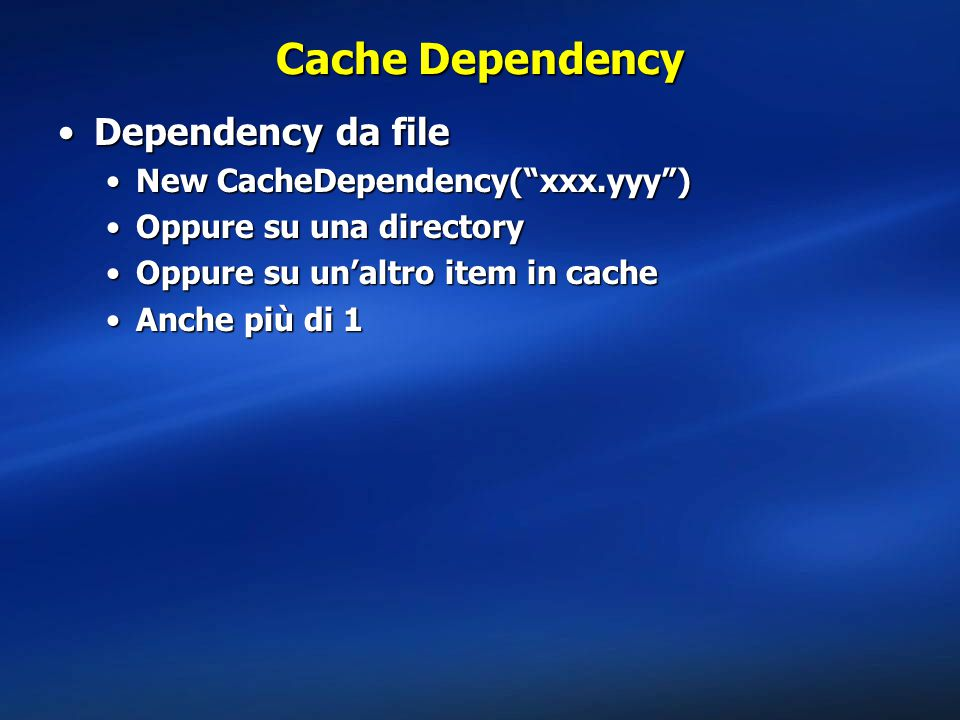 Cache Dependency Dependency da file New CacheDependency( xxx.yyy )