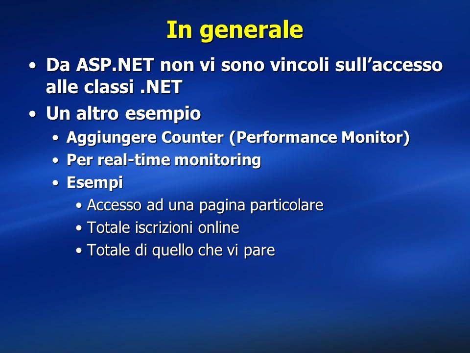 In generale Da ASP.NET non vi sono vincoli sull'accesso alle classi .NET. Un altro esempio. Aggiungere Counter (Performance Monitor)
