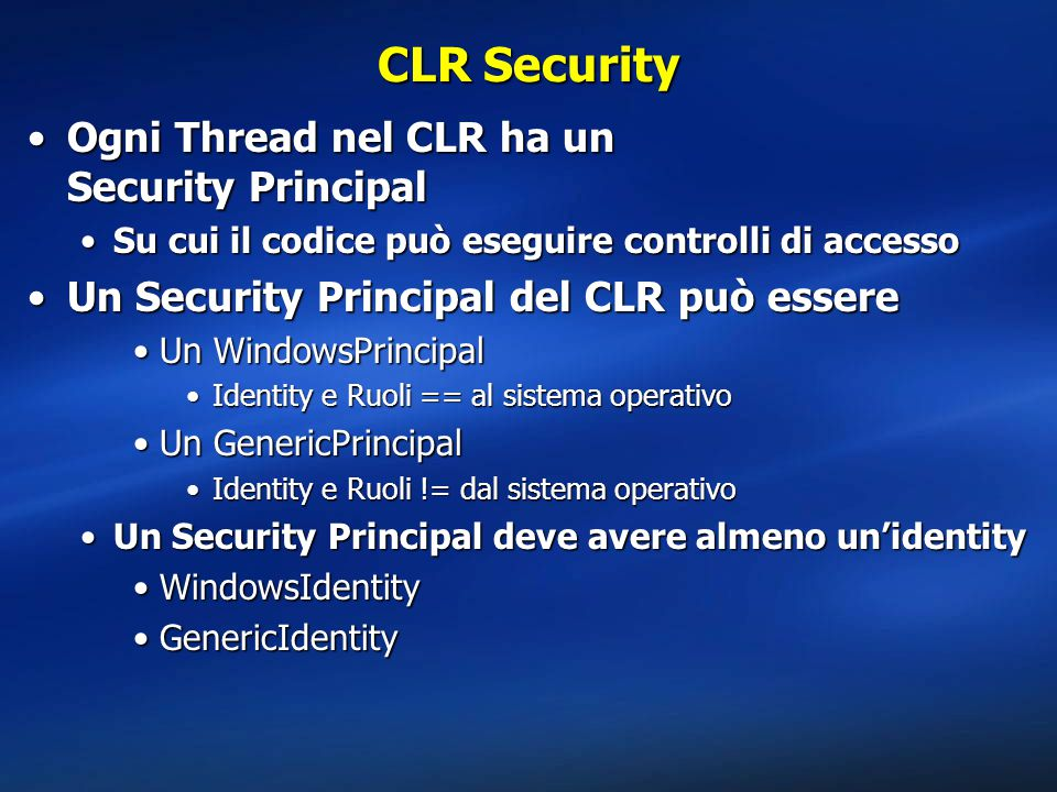 CLR Security Ogni Thread nel CLR ha un Security Principal
