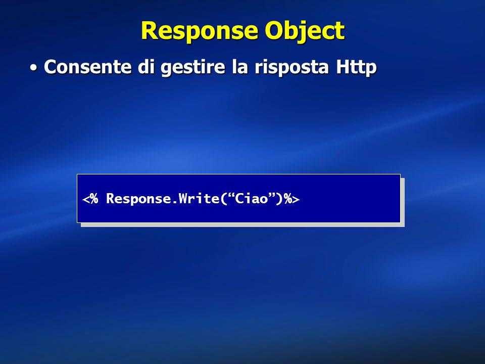 Response Object Consente di gestire la risposta Http