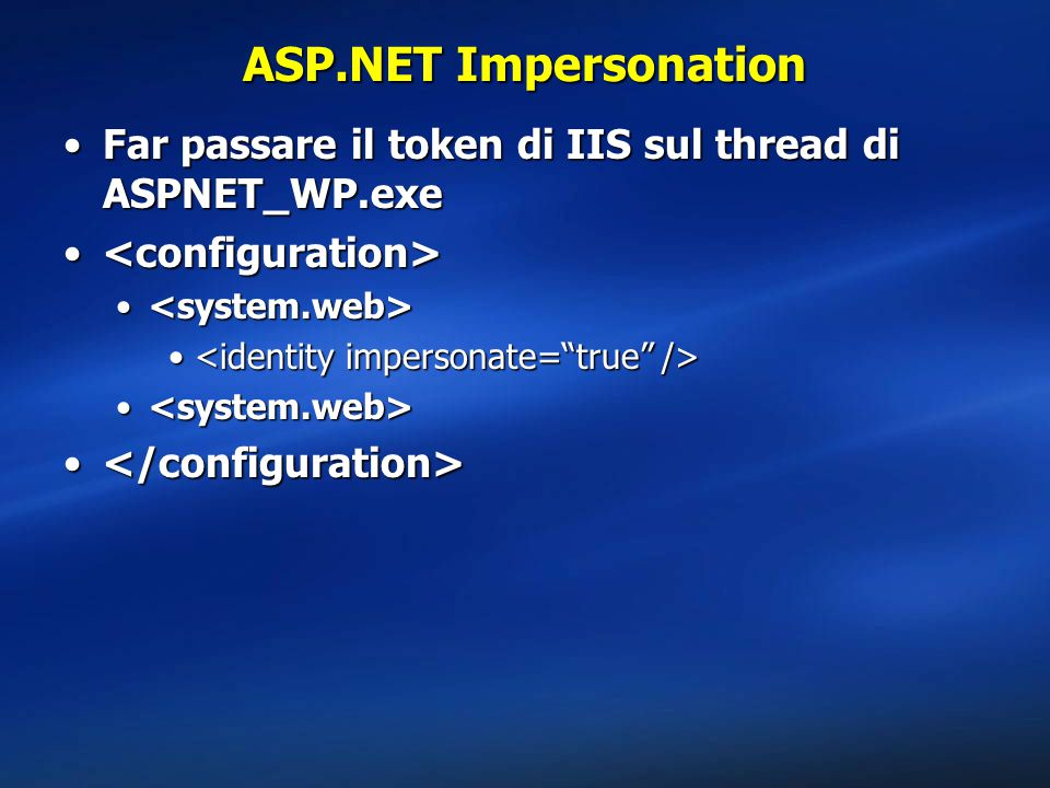 ASP.NET Impersonation Far passare il token di IIS sul thread di ASPNET_WP.exe. <configuration> <system.web>