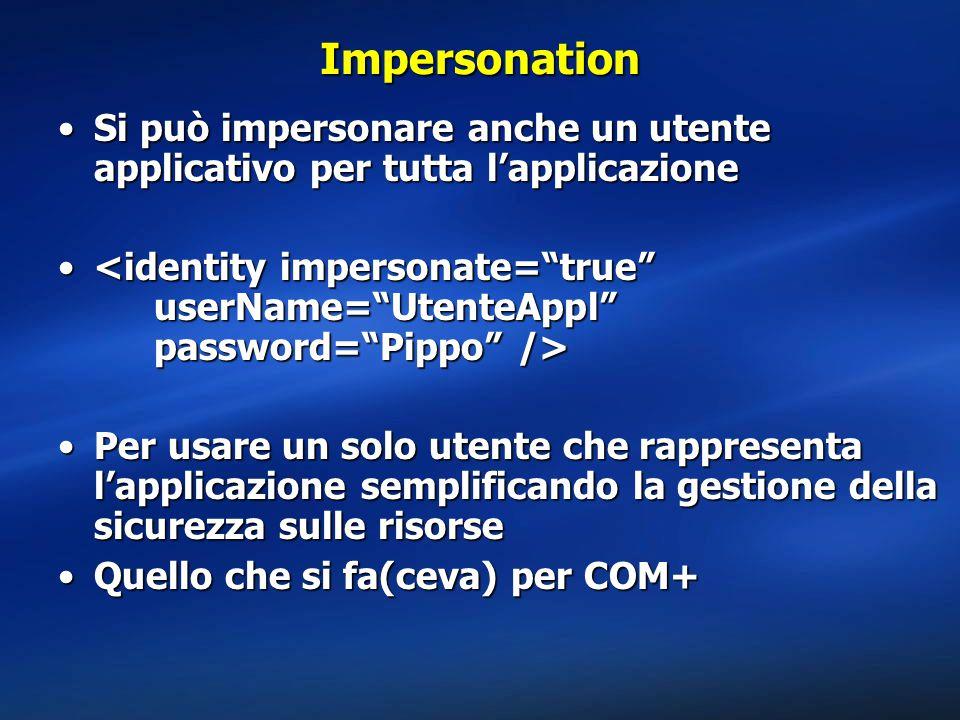 Impersonation Si può impersonare anche un utente applicativo per tutta l'applicazione.