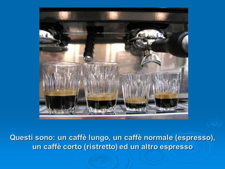 Questi sono: un caffè lungo, un caffè normale (espresso), un caffè corto (ristretto) ed un altro espresso