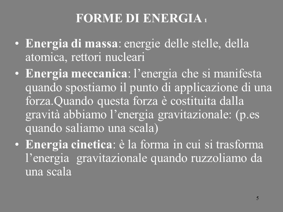 FORME DI ENERGIA 1 Energia di massa: energie delle stelle, della atomica, rettori nucleari.