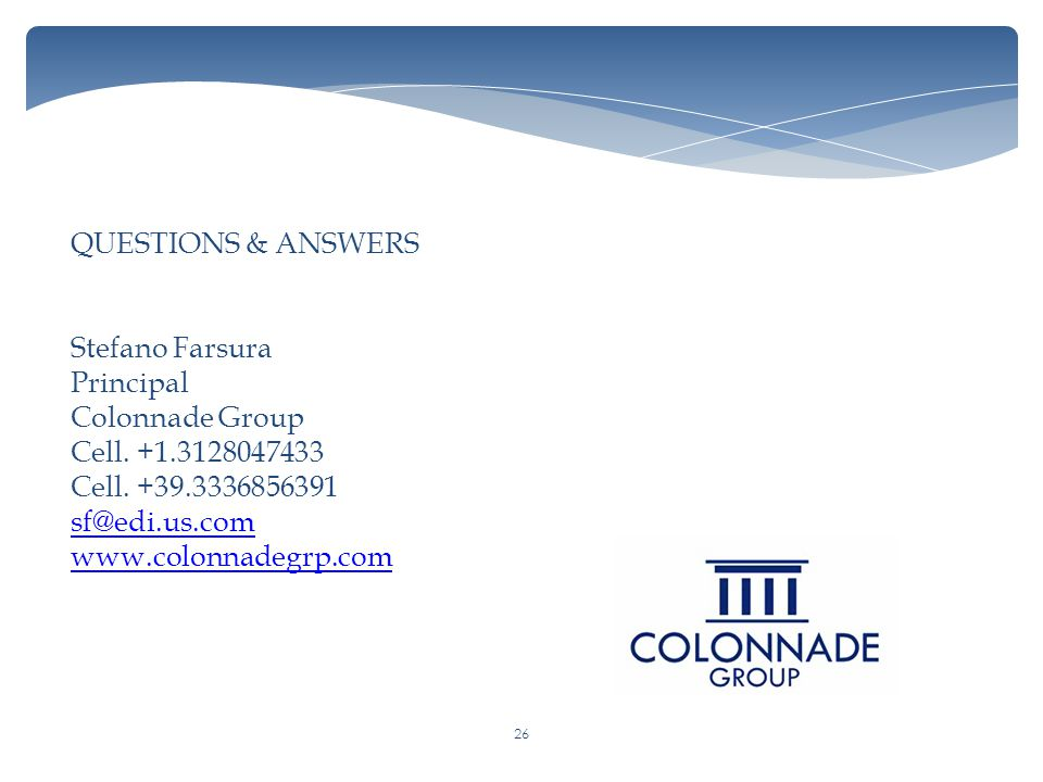 QUESTIONS & ANSWERS Stefano Farsura. Principal. Colonnade Group. Cell. +1.3128047433. Cell. +39.3336856391.