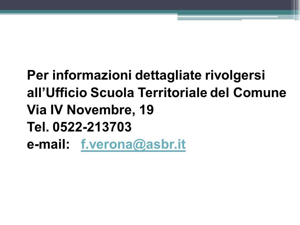 Per informazioni dettagliate rivolgersi all'Ufficio Scuola Territoriale del Comune Via IV Novembre, 19 Tel.