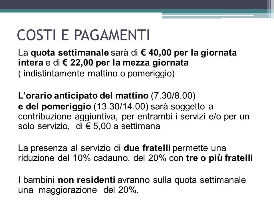COSTI E PAGAMENTI La quota settimanale sarà di € 40,00 per la giornata intera e di € 22,00 per la mezza giornata.