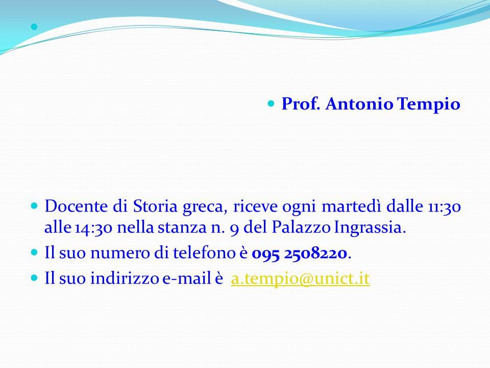 Prof. Antonio Tempio. Docente di Storia greca, riceve ogni martedì dalle 11:30 alle 14:30 nella stanza n. 9 del Palazzo Ingrassia.