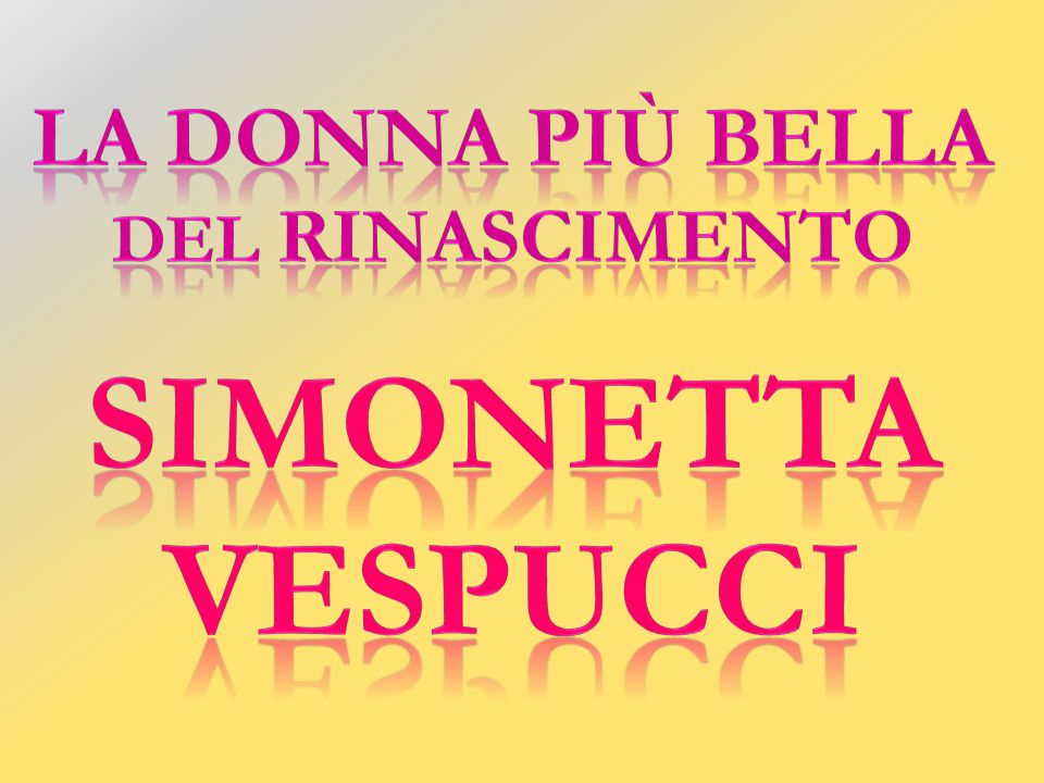 La donna più bella del Rinascimento Simonetta vespucci