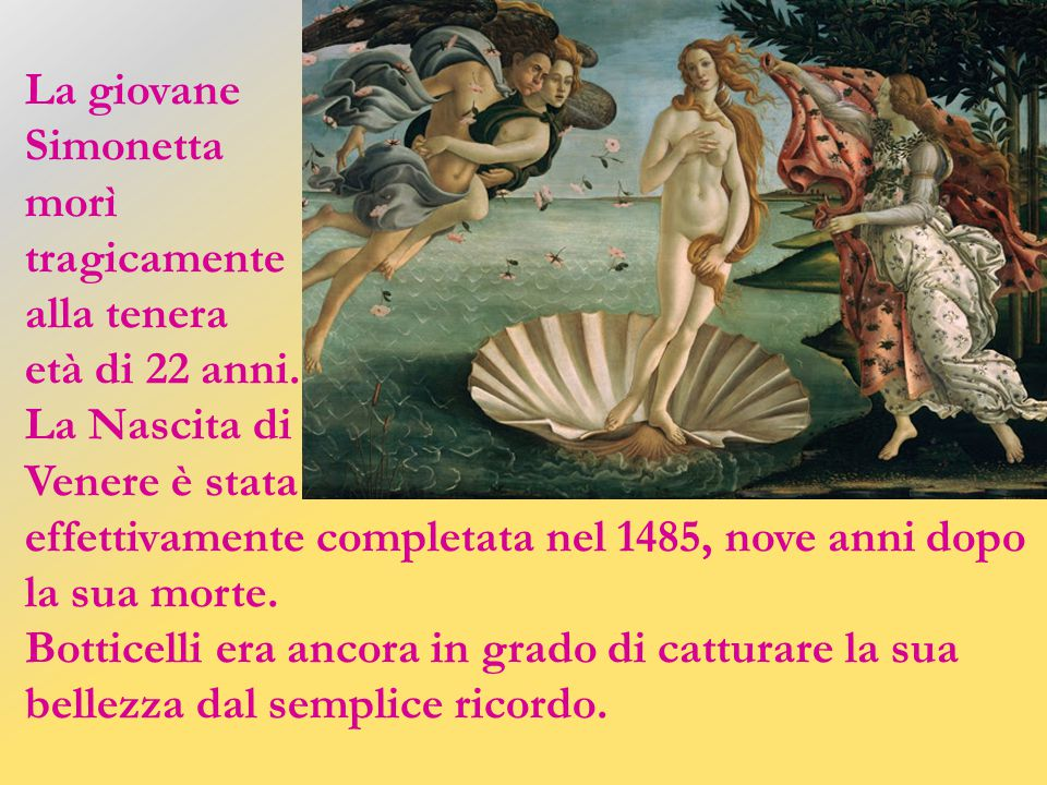 La giovane Simonetta. morì. tragicamente. alla tenera. età di 22 anni. La Nascita di. Venere è stata.