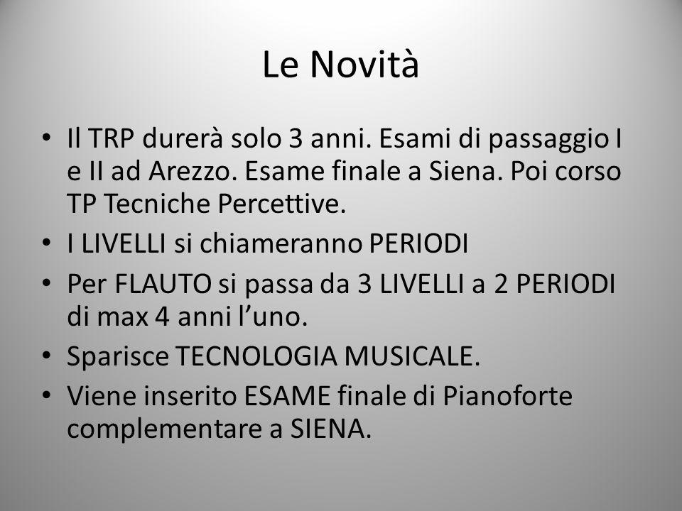 Le Novità Il TRP durerà solo 3 anni. Esami di passaggio I e II ad Arezzo. Esame finale a Siena. Poi corso TP Tecniche Percettive.