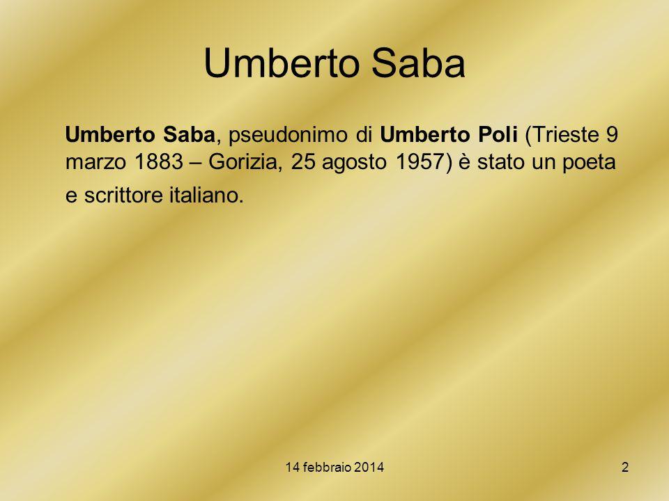 Umberto Saba Umberto Saba, pseudonimo di Umberto Poli (Trieste 9 marzo 1883 – Gorizia, 25 agosto 1957) è stato un poeta e scrittore italiano.
