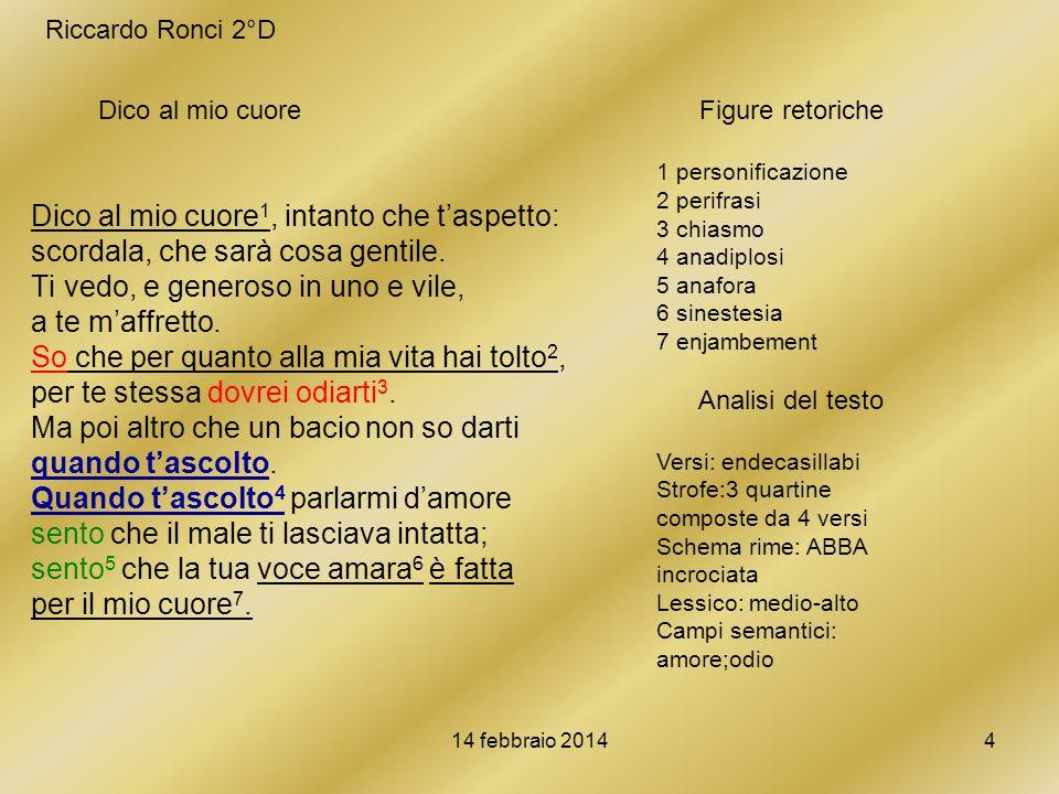 Riccardo Ronci 2°D Dico al mio cuore. Figure retoriche. 1 personificazione. 2 perifrasi. 3 chiasmo.