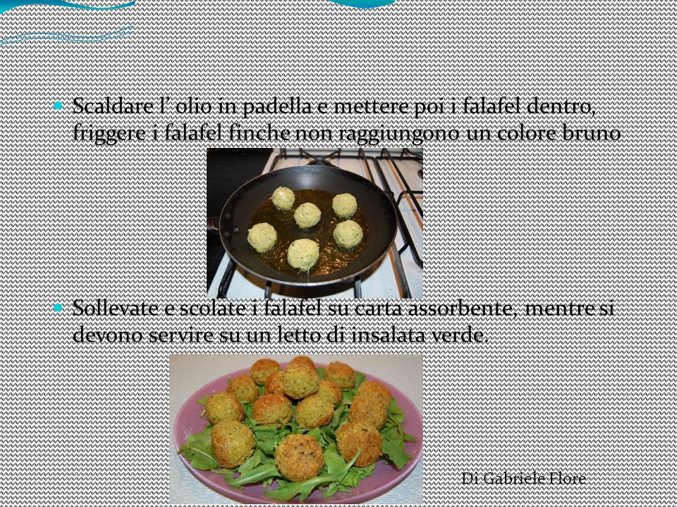 Scaldare l' olio in padella e mettere poi i falafel dentro, friggere i falafel finche non raggiungono un colore bruno