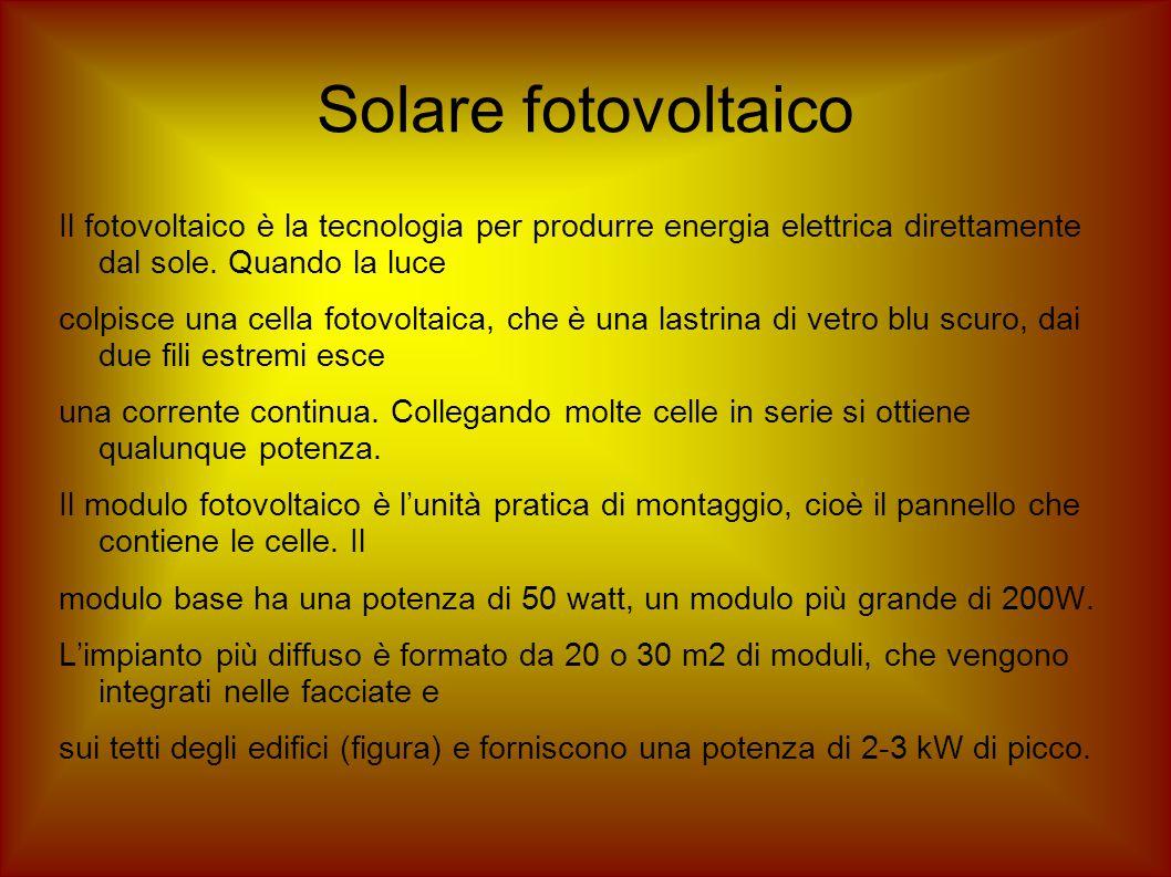 Solare fotovoltaico Il fotovoltaico è la tecnologia per produrre energia elettrica direttamente dal sole. Quando la luce.