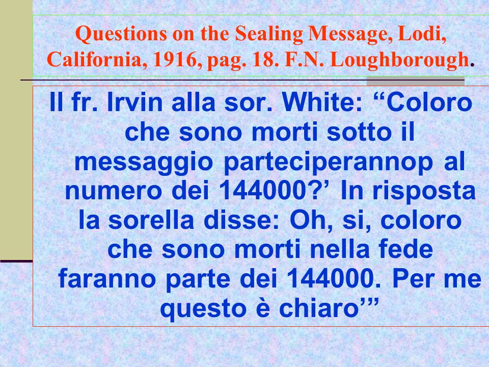 Questions on the Sealing Message, Lodi, California, 1916, pag. 18. F.N. Loughborough.