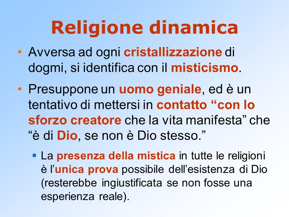 Religione dinamica Avversa ad ogni cristallizzazione di dogmi, si identifica con il misticismo.