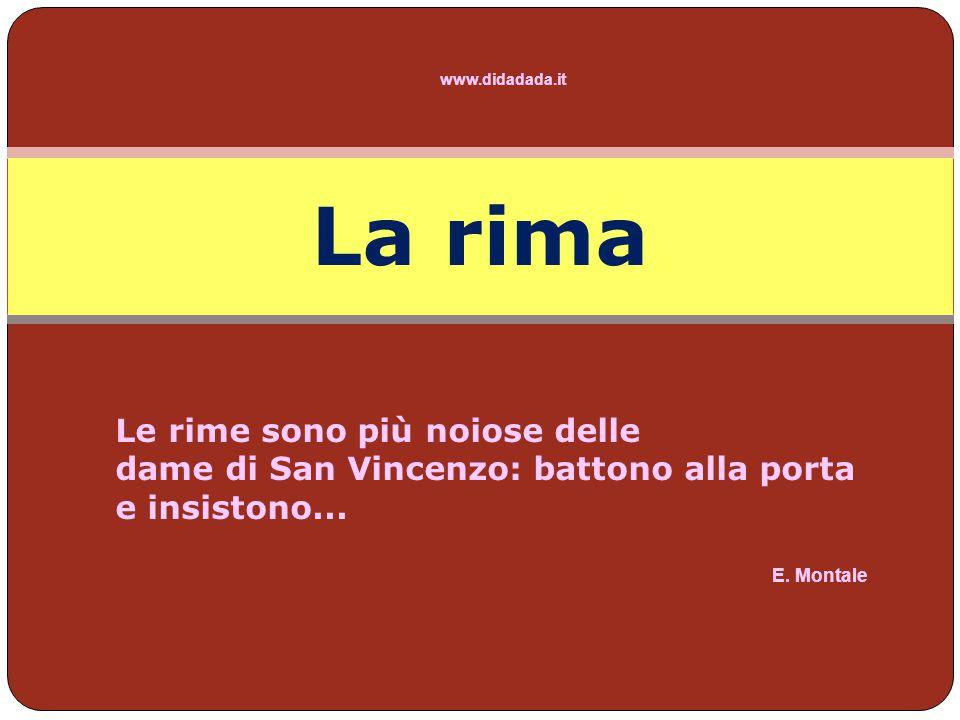 www.didadada.it La rima. Le rime sono più noiose delle dame di San Vincenzo: battono alla porta e insistono...