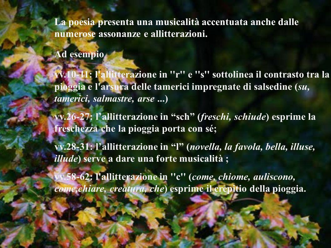 La poesia presenta una musicalità accentuata anche dalle numerose assonanze e allitterazioni.