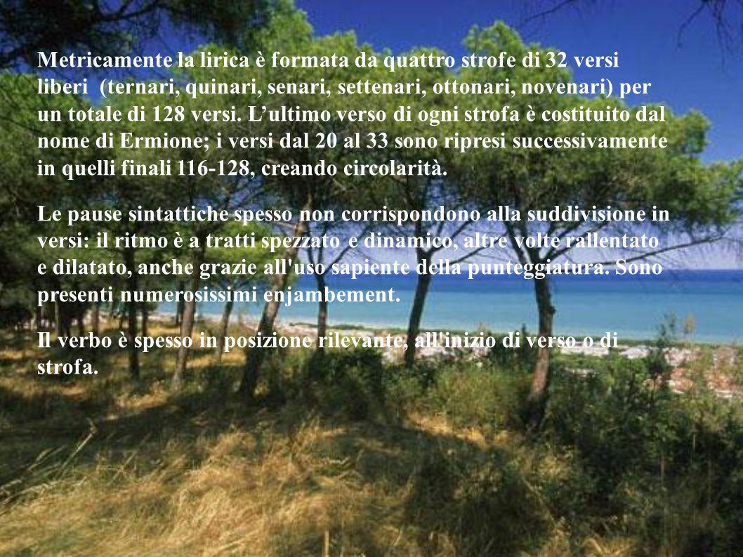 Metricamente la lirica è formata da quattro strofe di 32 versi liberi (ternari, quinari, senari, settenari, ottonari, novenari) per un totale di 128 versi. L'ultimo verso di ogni strofa è costituito dal nome di Ermione; i versi dal 20 al 33 sono ripresi successivamente in quelli finali 116-128, creando circolarità.