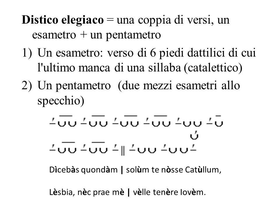 Distico elegiaco = una coppia di versi, un esametro + un pentametro
