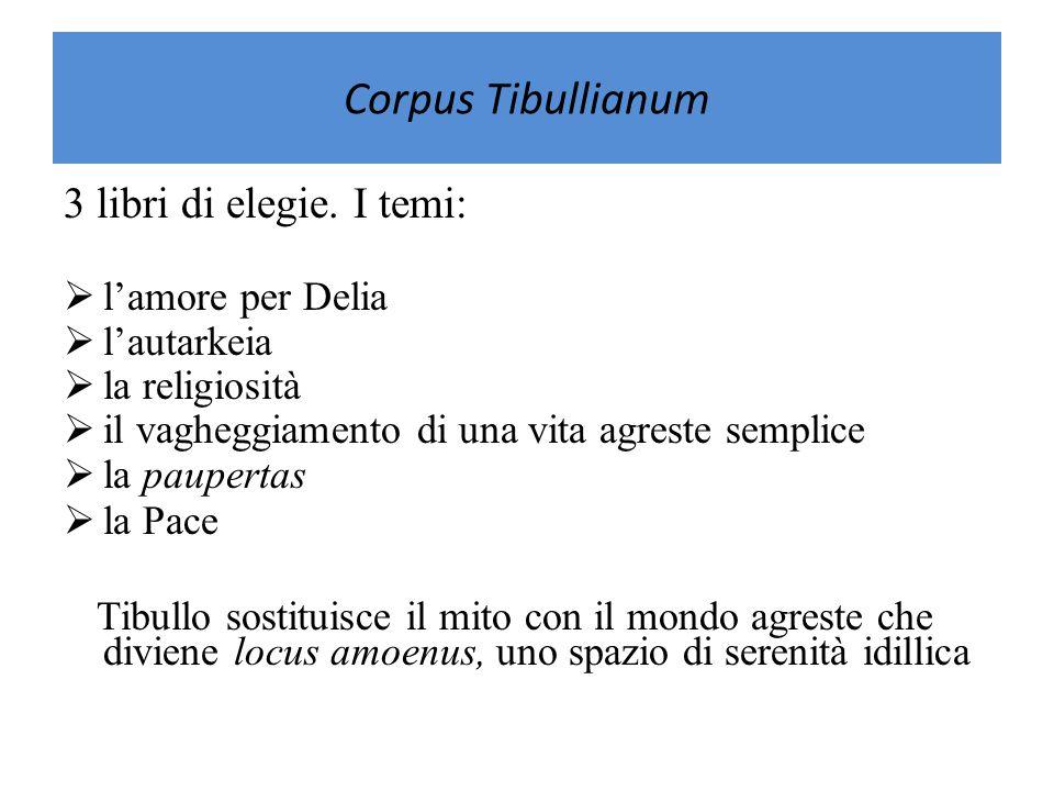 Corpus Tibullianum 3 libri di elegie. I temi:
