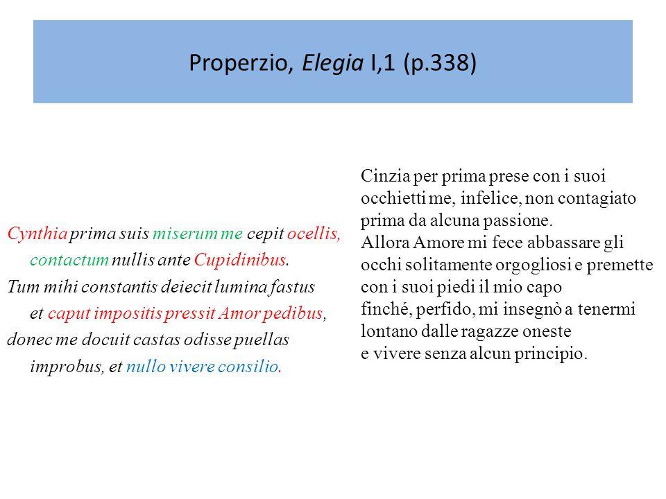 Properzio, Elegia I,1 (p.338) Cinzia per prima prese con i suoi occhietti me, infelice, non contagiato prima da alcuna passione.