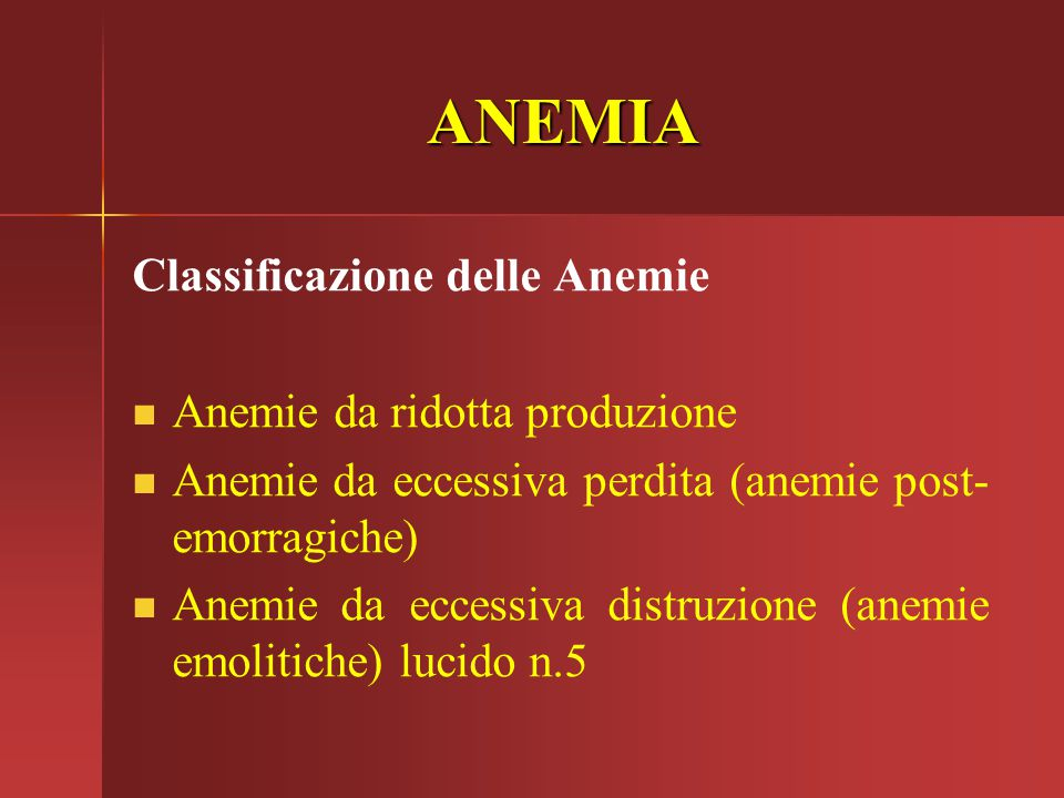 ANEMIA Classificazione delle Anemie Anemie da ridotta produzione