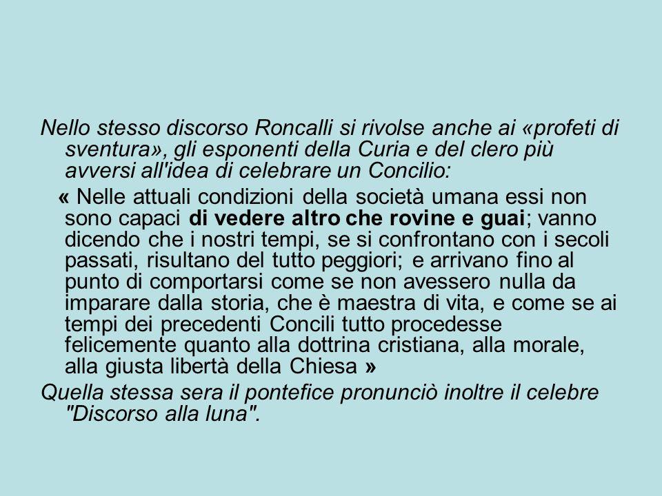 Nello stesso discorso Roncalli si rivolse anche ai «profeti di sventura», gli esponenti della Curia e del clero più avversi all idea di celebrare un Concilio: