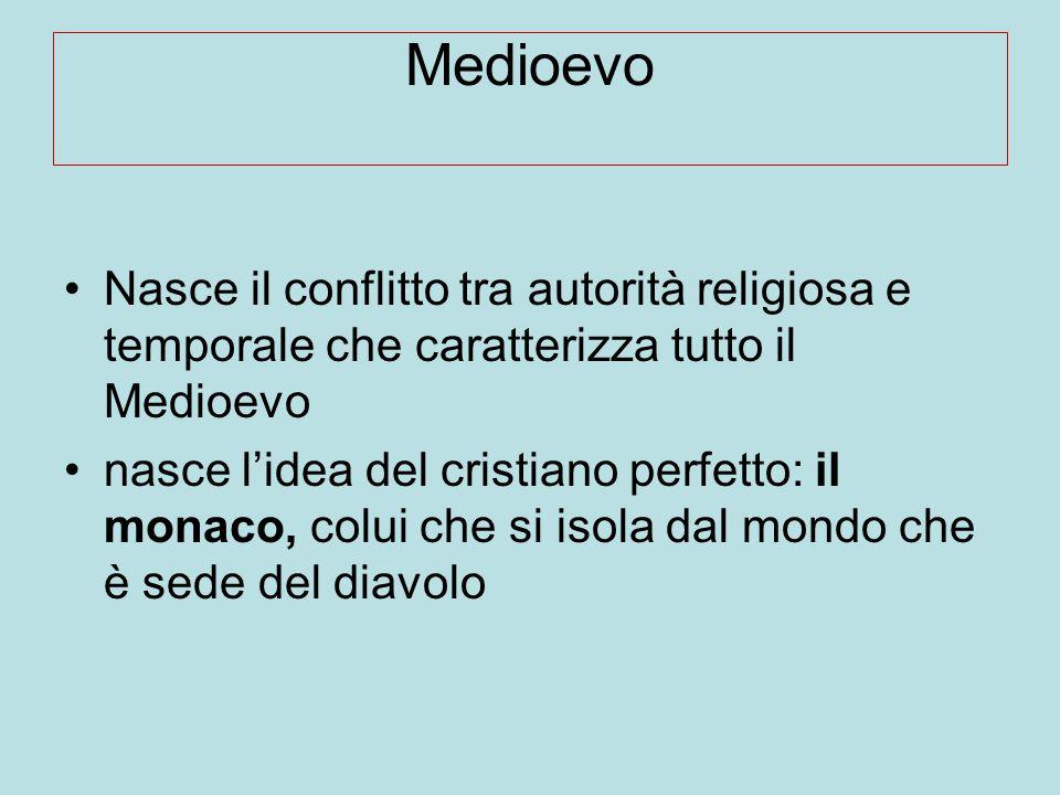 Medioevo Nasce il conflitto tra autorità religiosa e temporale che caratterizza tutto il Medioevo.