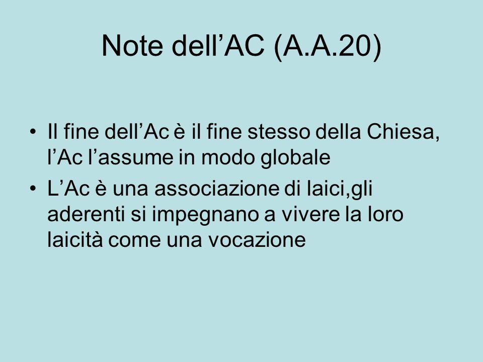 Note dell'AC (A.A.20) Il fine dell'Ac è il fine stesso della Chiesa, l'Ac l'assume in modo globale.