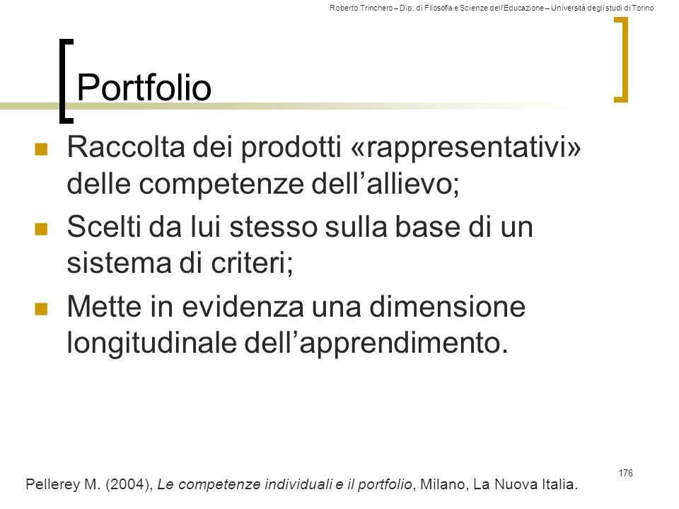 Portfolio Raccolta dei prodotti «rappresentativi» delle competenze dell'allievo; Scelti da lui stesso sulla base di un sistema di criteri;