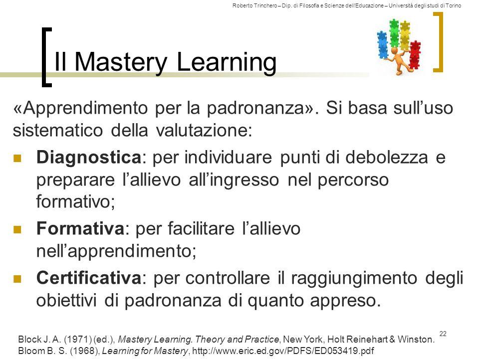Il Mastery Learning «Apprendimento per la padronanza». Si basa sull'uso sistematico della valutazione: