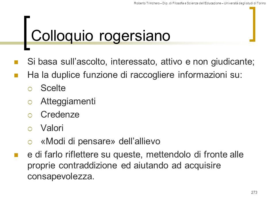 Colloquio rogersiano Si basa sull'ascolto, interessato, attivo e non giudicante; Ha la duplice funzione di raccogliere informazioni su:
