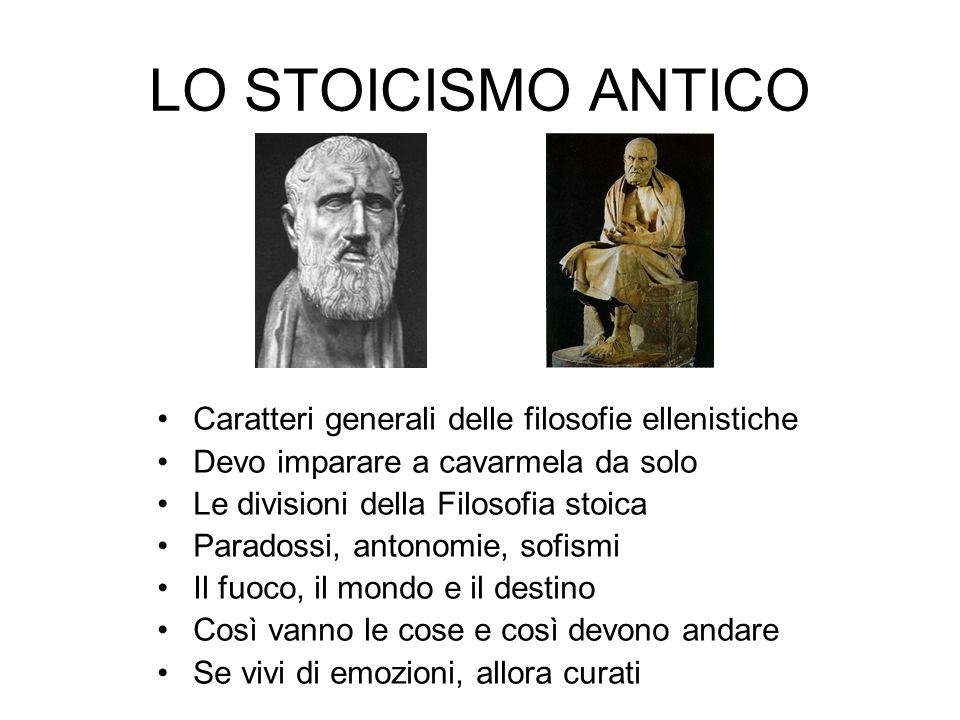LO STOICISMO ANTICO Caratteri generali delle filosofie ellenistiche